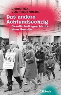Christina von Hodenberg- Das andere Achtundsechzig, Gesellschaftsgeschichte einer Revolte. 200