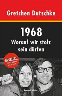 Gretchen Dutschke- 1968. Worauf wir stolz sein dürfen. 320